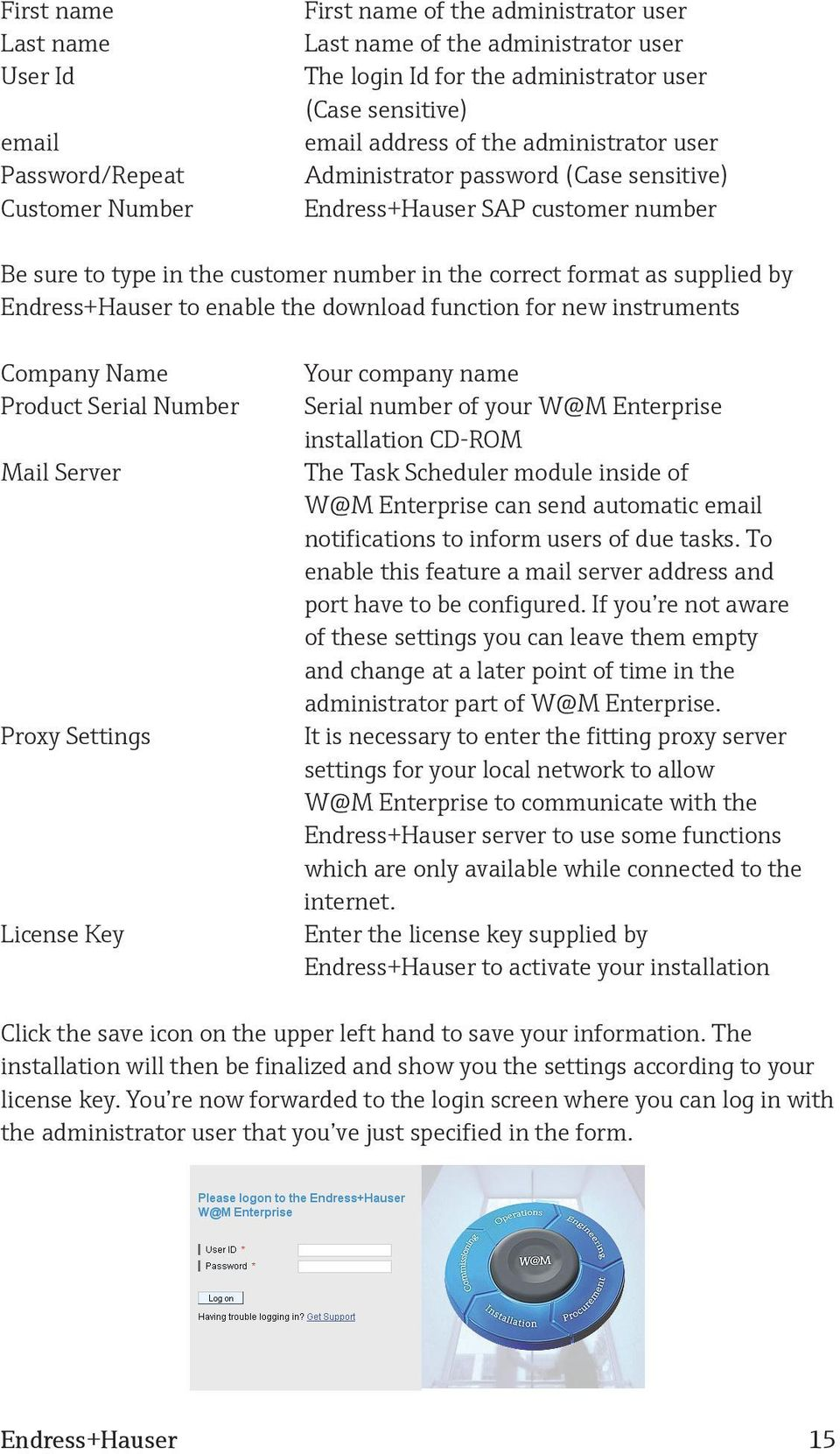 Endress+Hauser to enable the download function for new instruments Company Name Product Serial Number Mail Server Proxy Settings License Key Your company name Serial number of your W@M Enterprise