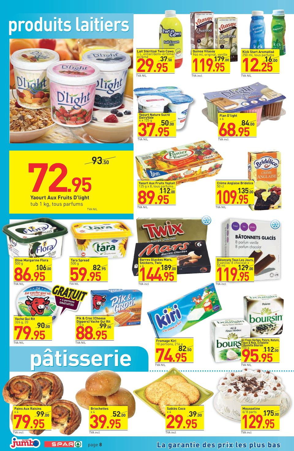 95 112.00 Crème Anglaise Bridelice 50 cl 135.00 109.95 Olive Margarine Flora 86.95 106.00 Tara Spread 82.95 Barres Glacées Mars, Snickers, Twix x 6 189.