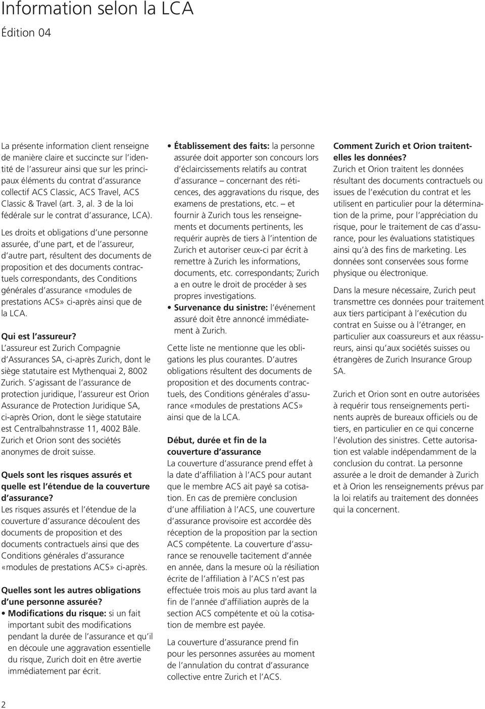 Les droits et obligations d une personne assurée, d une part, et de l assureur, d autre part, résultent des documents de proposition et des documents contractuels correspondants, des Conditions