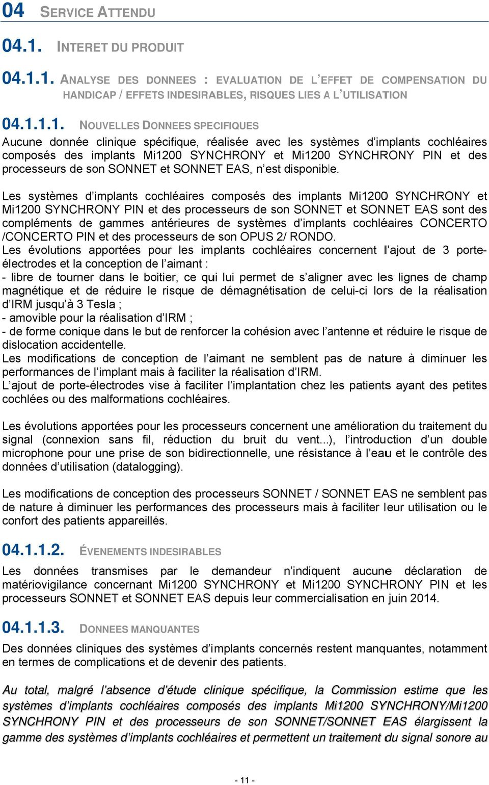 1. ANALYSE DES DONNEES : EVALUATION DE L EFFET DE COMPENSATION DU HANDICAP / EFFETS INDESIRABLES, RISQUES LIES A L UTILISATION 04.1.1.1. NOU Aucune donnée clinique spécifique, réalisée avec les