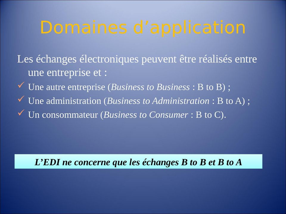 Une administration (Business to Administration : B to A) ; Un consommateur