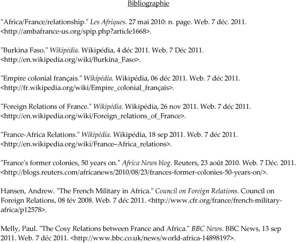 """Foreign Relations of France."" Wikipédia. Wikipédia, 26 nov 2011. Web. 7 déc 2011. <http://en.wikipedia.org/wiki/foreign_relations_of_france>. ""France-Africa Relations."" Wikipédia. Wikipédia, 18 sep 2011."