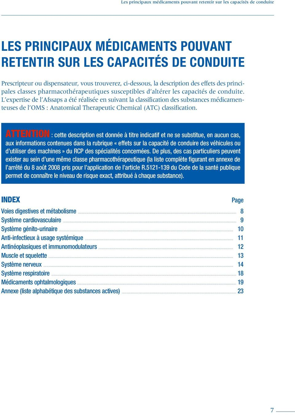 L expertise de l Afssaps a été réalisée en suivant la classification des substances médicamenteuses de l OMS : Anatomical Therapeutic Chemical (ATC) classification.