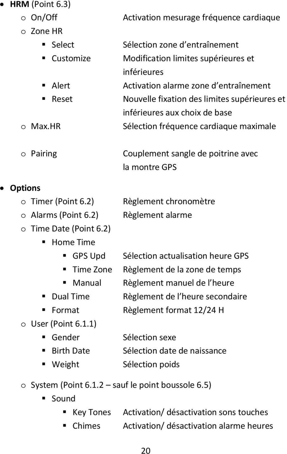 supérieures et inférieures aux choix de base Sélection fréquence cardiaque maximale o Pairing Couplement sangle de poitrine avec la montre GPS Options o Timer (Point 6.2) o Alarms (Point 6.
