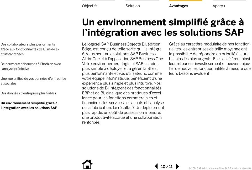 logiciel SAP BusinessObjects BI, édition Edge, est conçu de telle sorte qu il s intègre étroitement aux solutions SAP Business All-in-One et à l application SAP Business One.