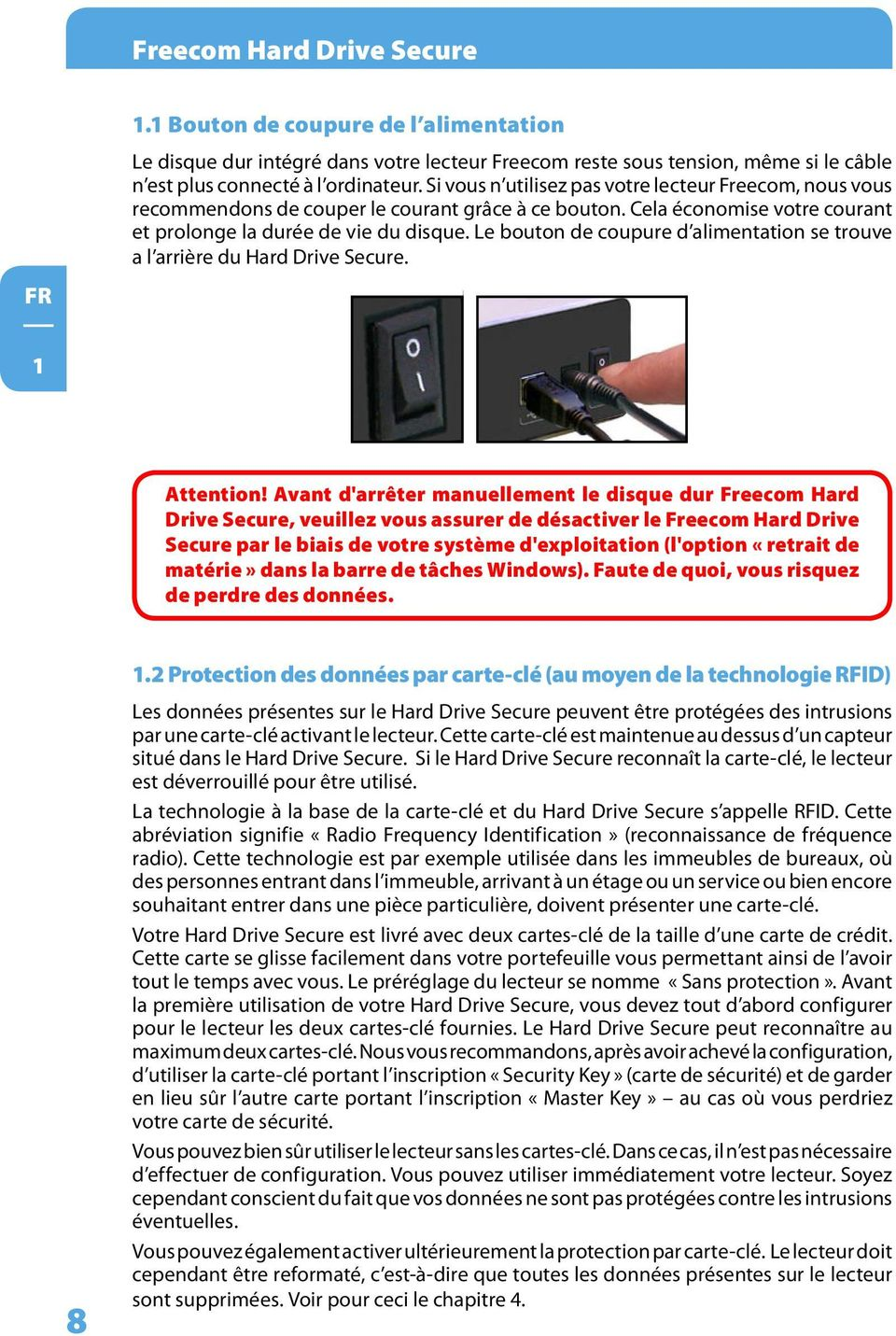 Le bouton de coupure d alimentation se trouve a l arrière du Hard Drive Secure. 1 Attention!