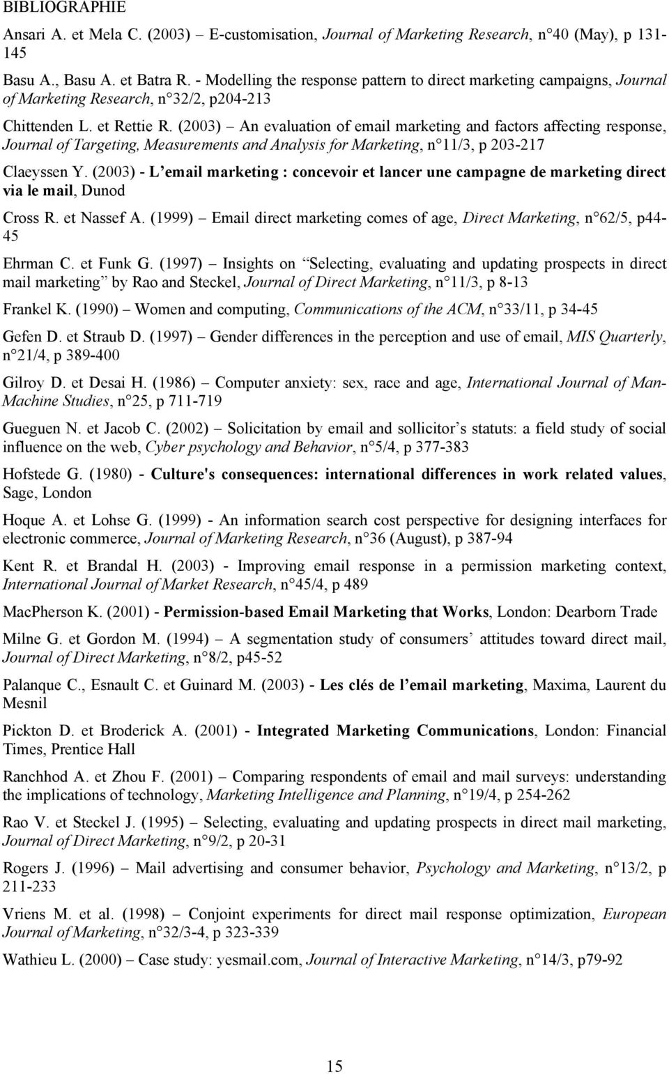 (2003) An evaluation of email marketing and factors affecting response, Journal of Targeting, Measurements and Analysis for Marketing, n 11/3, p 203-217 Claeyssen Y.
