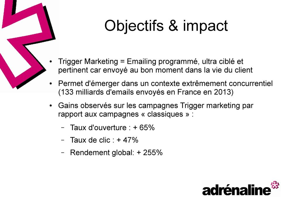 milliards d'emails envoyés en France en 2013) Gains observés sur les campagnes Trigger marketing par