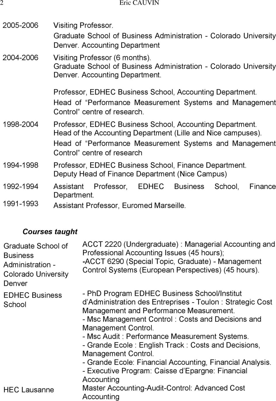 Head of Performance Measurement Systems and Management Control centre of research. 1998-2004 Professor, EDHEC Business School, Accounting Department.