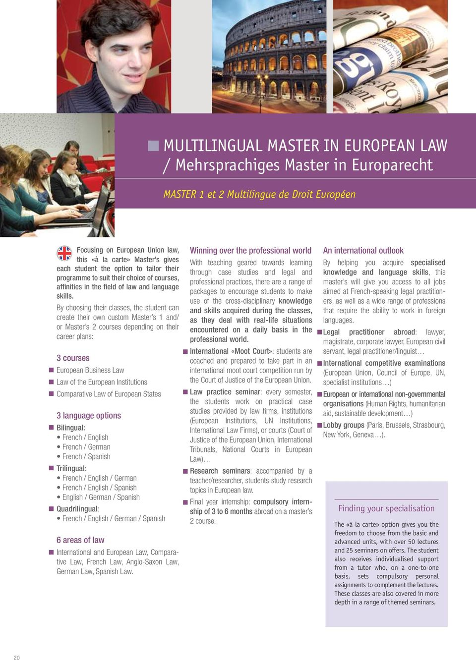 By choosing their classes, the student can create their own custom Master s 1 and/ or Master s 2 courses depending on their career plans: 3 courses European Business Law Law of the European
