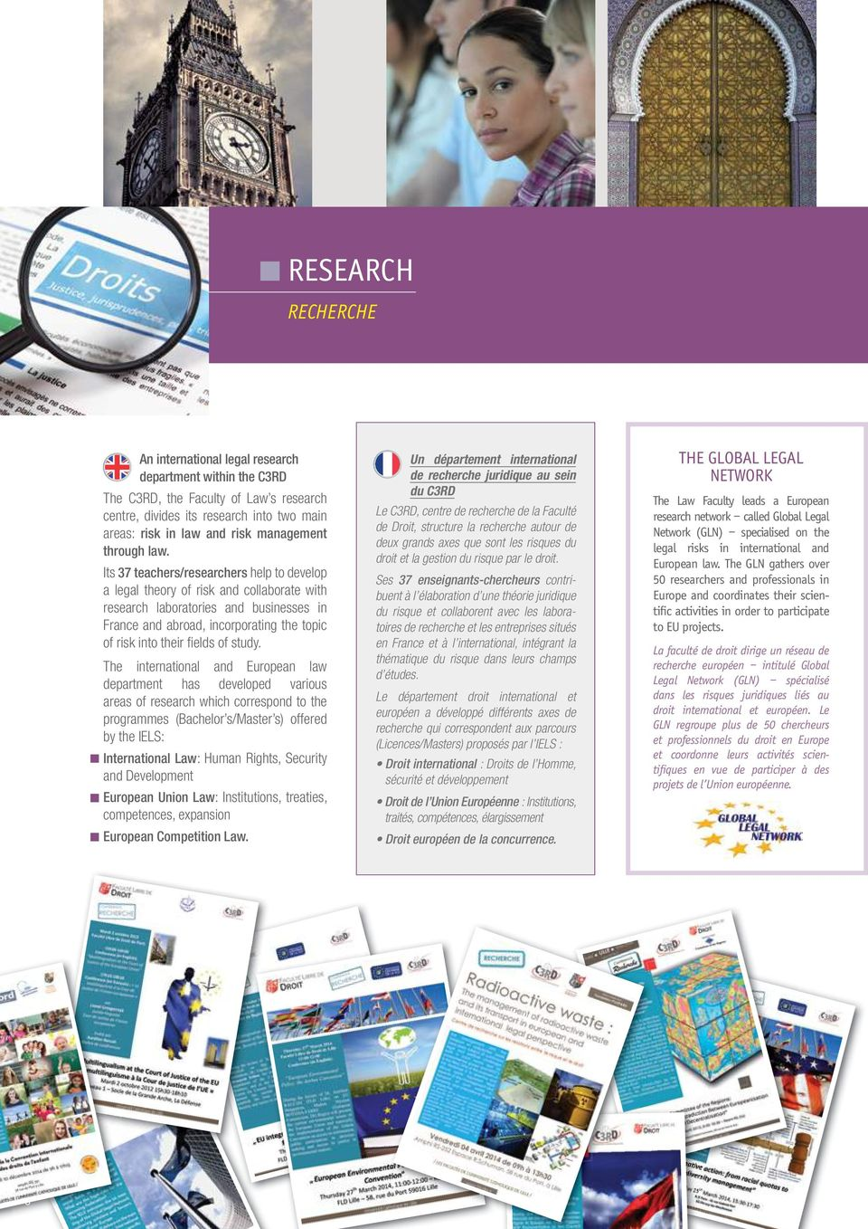 Its 37 teachers/researchers help to develop a legal theory of risk and collaborate with research laboratories and businesses in France and abroad, incorporating the topic of risk into their fi elds