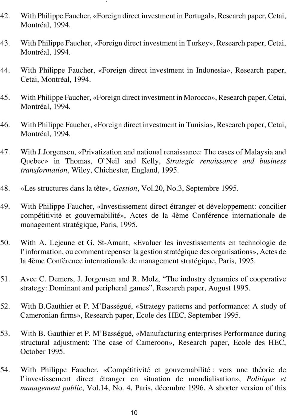 With Philippe Faucher, «Foreign direct investment in Indonesia», Research paper, Cetai, Montréal, 1994. 45.