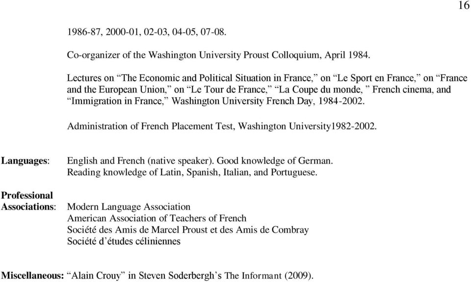 Washington University French Day, 1984-2002. Administration of French Placement Test, Washington University1982-2002. Languages: Professional Associations: English and French (native speaker).