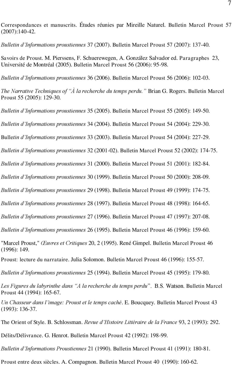 Bulletin d Informations proustiennes 36 (2006). Bulletin Marcel Proust 56 (2006): 102-03. The Narrative Techniques of À la recherche du temps perdu. Brian G. Rogers.