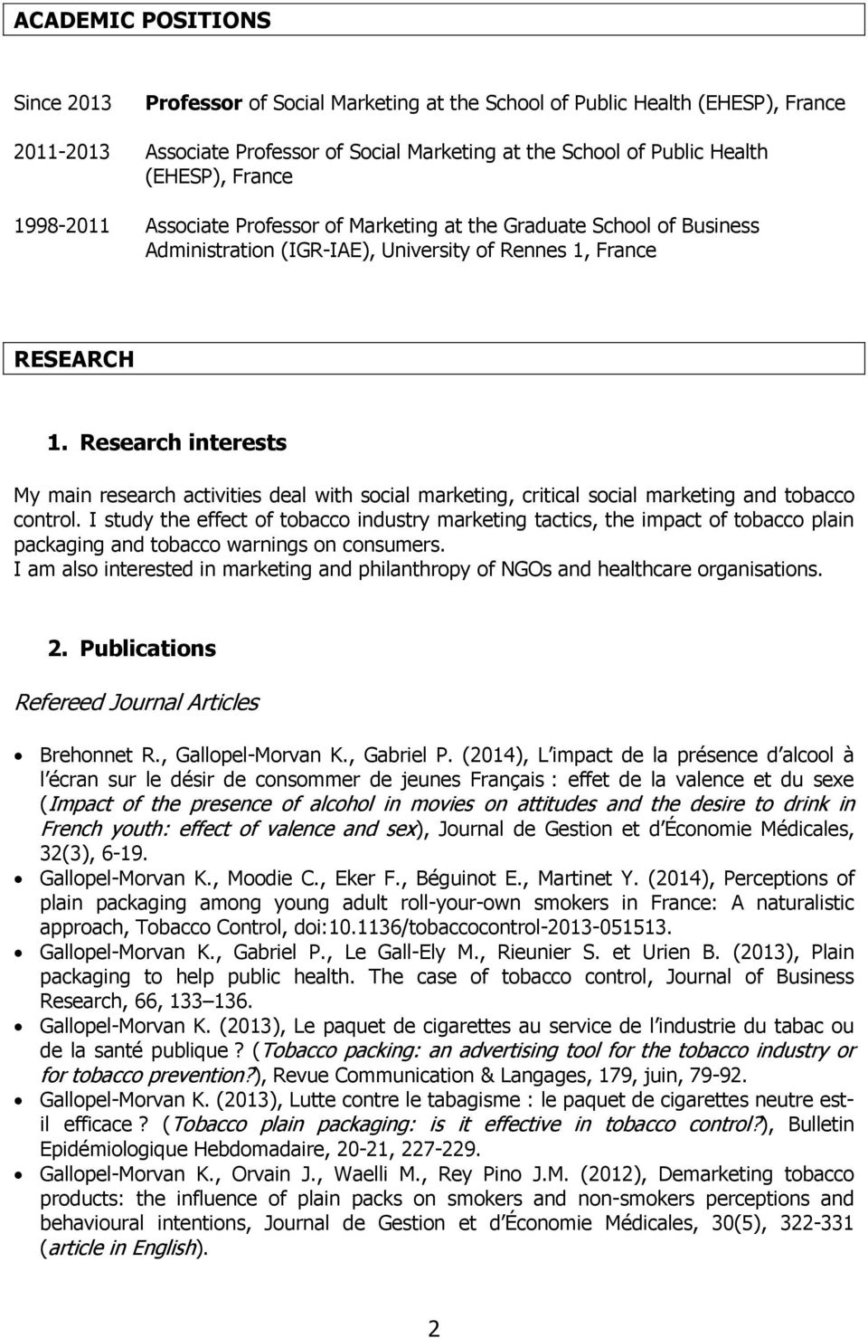 Research interests My main research activities deal with social marketing, critical social marketing and tobacco control.