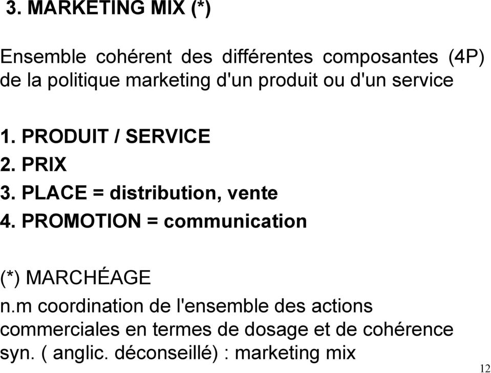 PLACE = distribution, vente 4. PROMOTION = communication (*) MARCHÉAGE n.