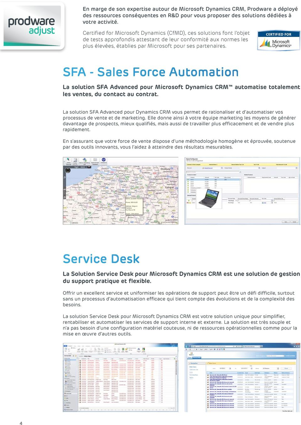 SFA - Sales Force Automation La solution SFA Advanced pour Microsoft Dynamics CRM automatise totalement les ventes, du contact au contrat.