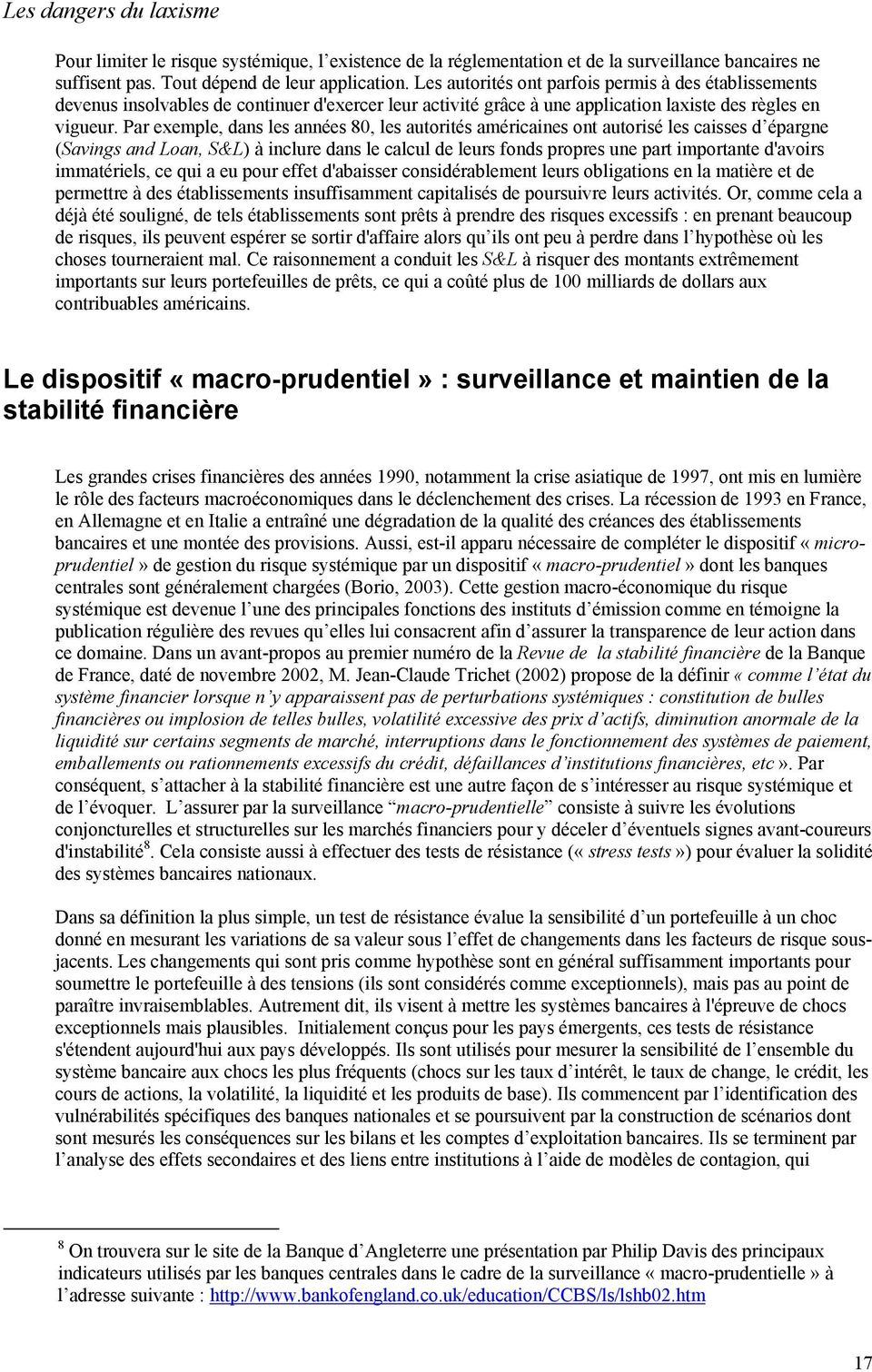Par exemple, dans les années 80, les autorités américaines ont autorisé les caisses d épargne (Savings and Loan, S&L) à inclure dans le calcul de leurs fonds propres une part importante d'avoirs