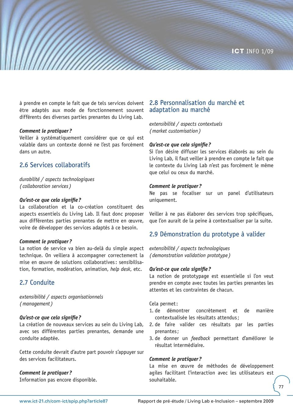 6 Services collaboratifs durabilité / aspects technologiques ( collaboration services ) La collaboration et la co-création constituent des aspects essentiels du Living Lab.