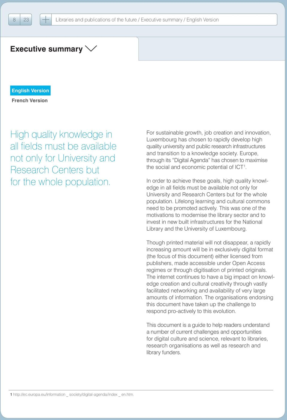 For sustainable growth, job creation and innovation, Luxembourg has chosen to rapidly develop high quality university and public research infrastructures and transition to a knowledge society.