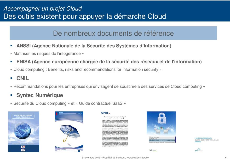 et de l'information) «Cloud computing : Benefits, risks and recommendations for information security» CNIL «Recommandations pour les