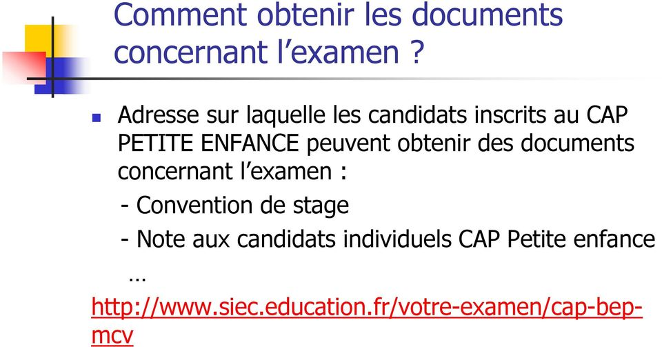 obtenir des documents concernant l examen : - Convention de stage - Note