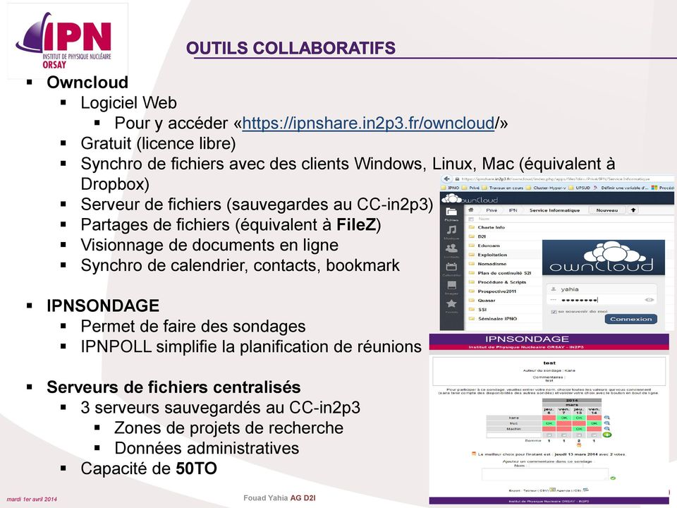 (sauvegardes au CC-in2p3) Partages de fichiers (équivalent à FileZ) Visionnage de documents en ligne Synchro de calendrier, contacts, bookmark
