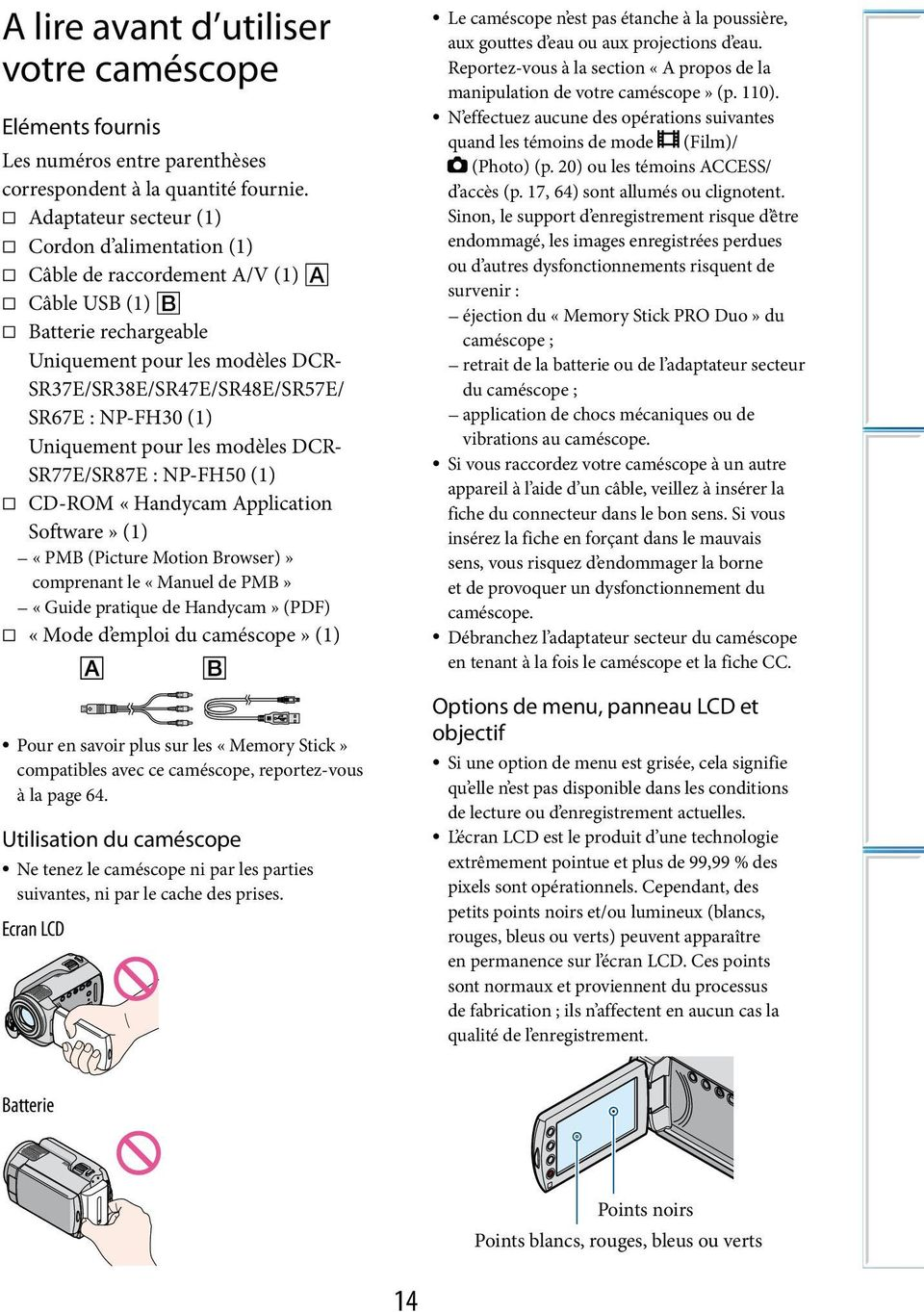 Uniquement pour les modèles DCR- SR77E/SR87E : NP-FH50 (1) CD-ROM «Handycam Application Software» (1) «PMB (Picture Motion Browser)» comprenant le «Manuel de PMB» «Guide pratique de Handycam» (PDF)
