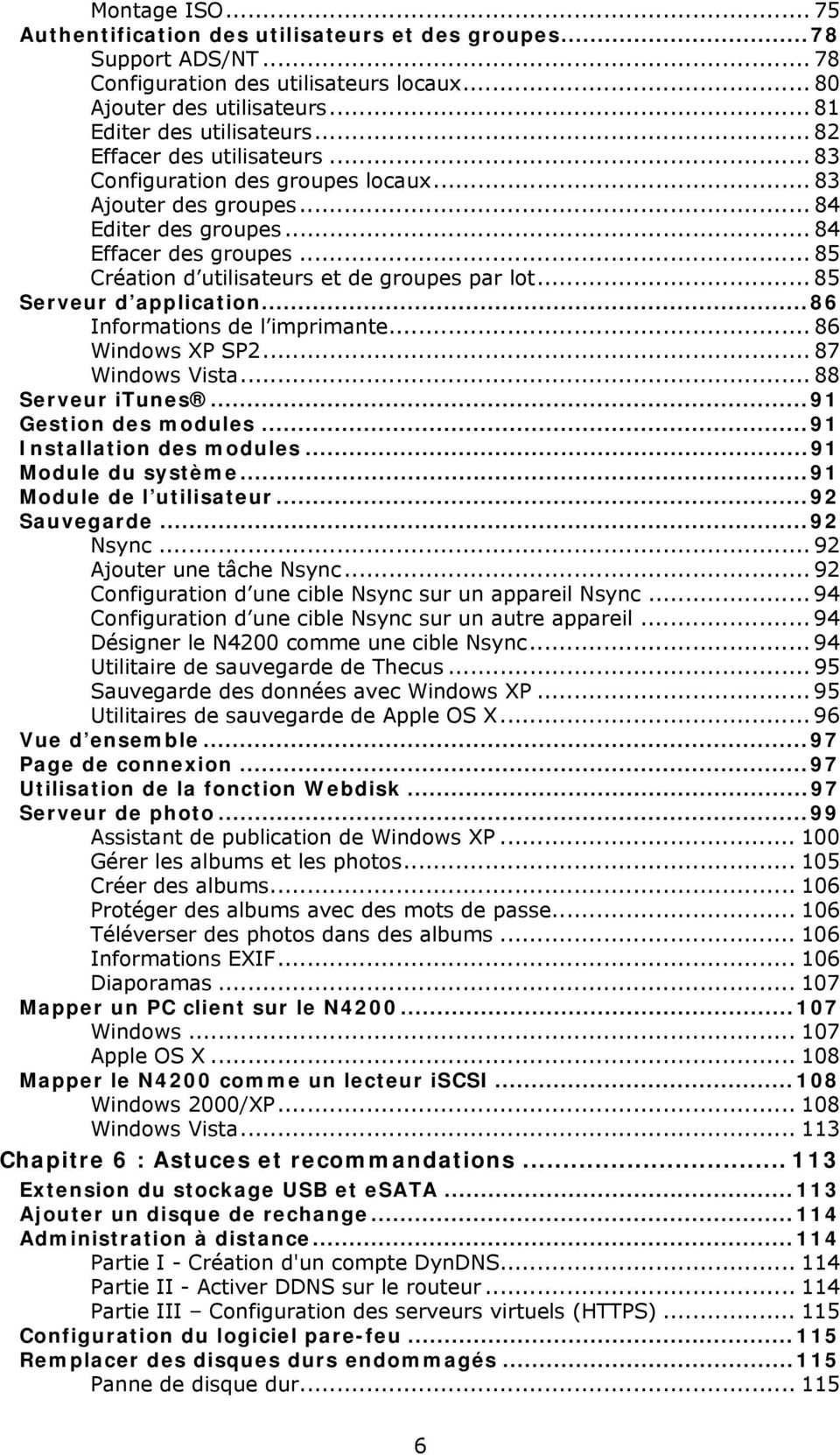 .. 85 Serveur d application...86 Informations de l imprimante... 86 Windows XP SP2... 87 Windows Vista... 88 Serveur itunes...91 Gestion des modules...91 Installation des modules...91 Module du système.