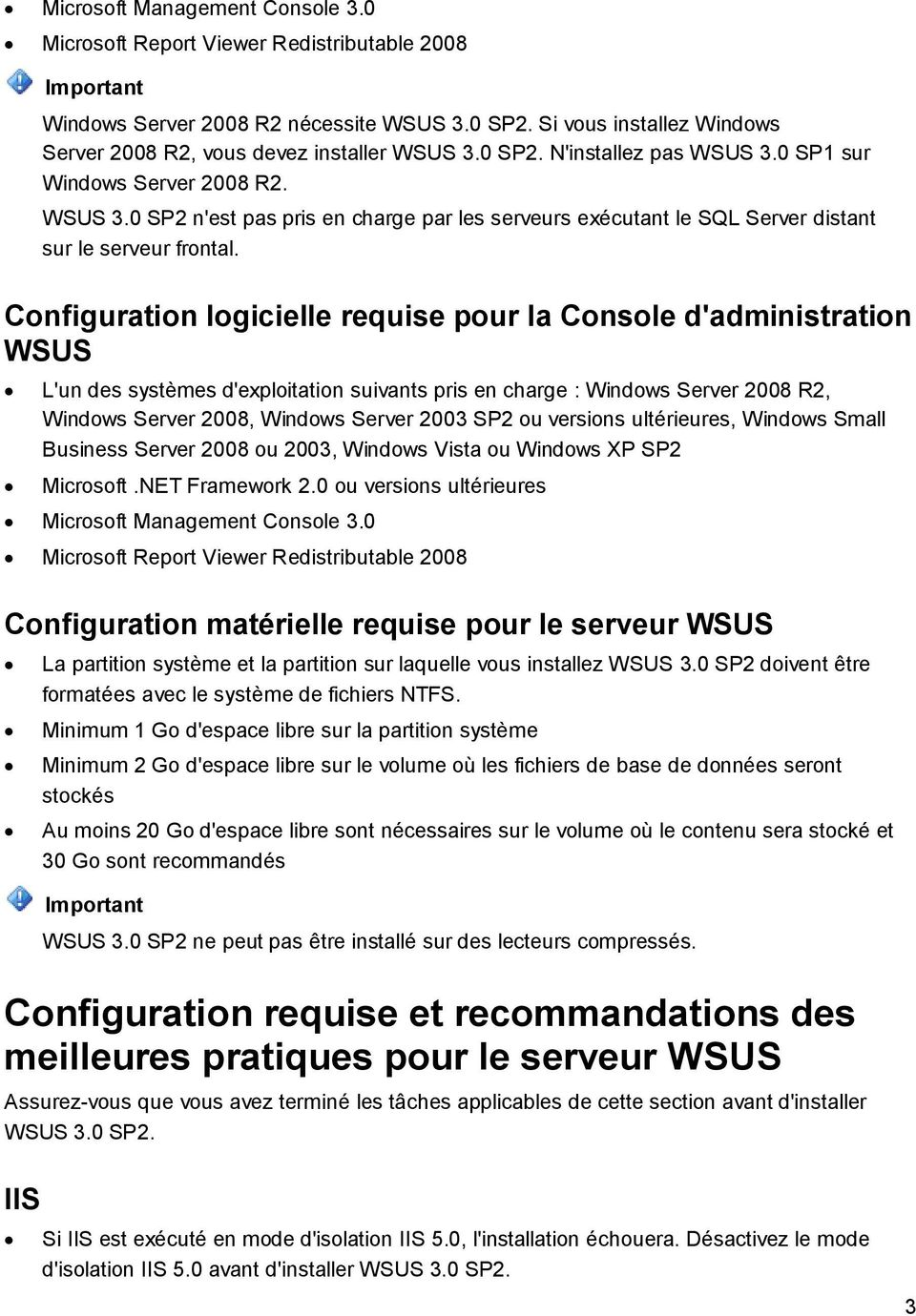 Configuration logicielle requise pour la Console d'administration WSUS L'un des systèmes d'exploitation suivants pris en charge : Windows Server 2008 R2, Windows Server 2008, Windows Server 2003 SP2