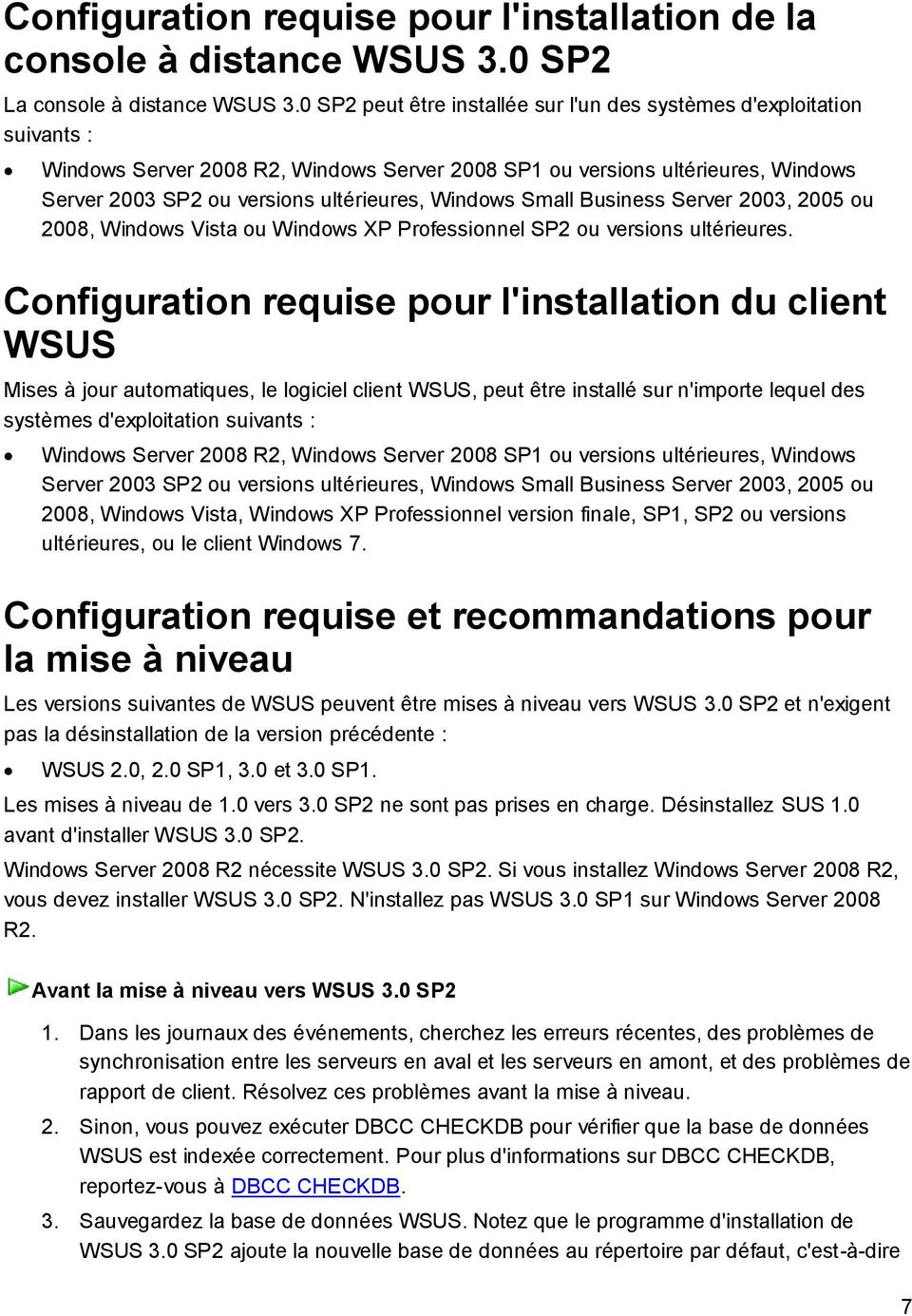 Windows Small Business Server 2003, 2005 ou 2008, Windows Vista ou Windows XP Professionnel SP2 ou versions ultérieures.
