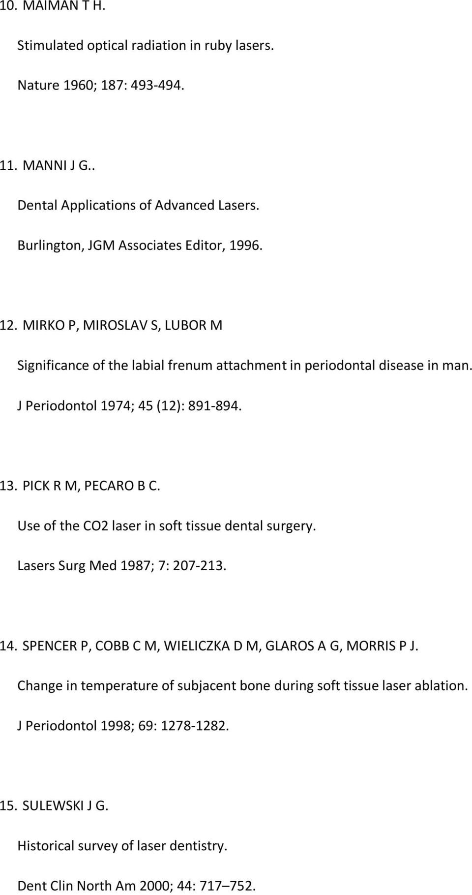 J Periodontol 1974; 45 (12): 891-894. 13. PICK R M, PECARO B C. Use of the CO2 laser in soft tissue dental surgery. Lasers Surg Med 1987; 7: 207-213. 14.