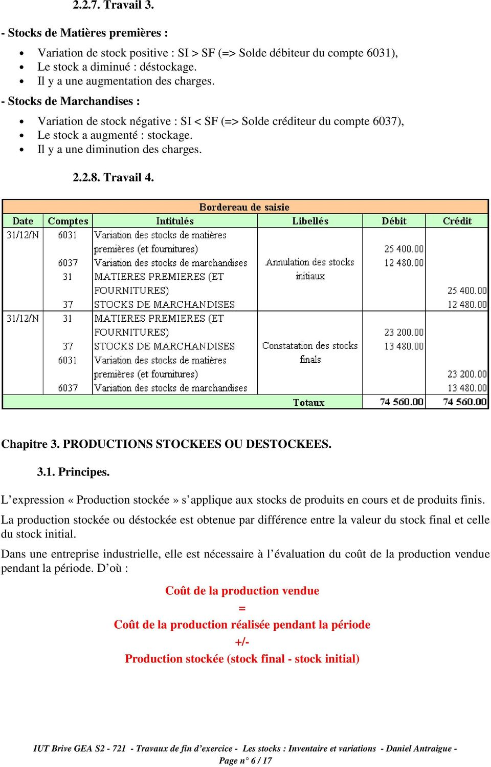 PRODUCTIONS STOCKEES OU DESTOCKEES. 3.1. Principes. L expression «Production stockée» s applique aux stocks de produits en cours et de produits finis.