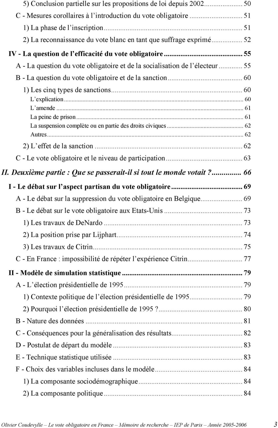 .. 55 A - La question du vote obligatoire et de la socialisation de l électeur... 55 B - La question du vote obligatoire et de la sanction... 60 1) Les cinq types de sanctions... 60 L explication.