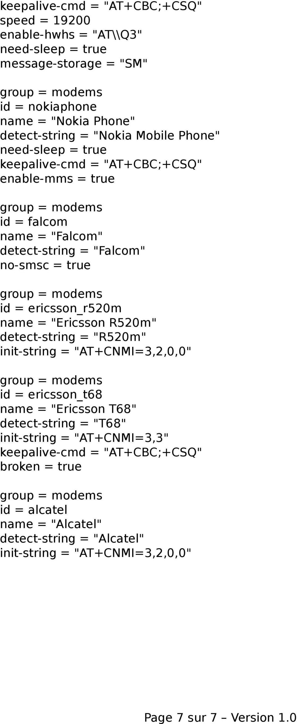 """Ericsson R520m"" detect-string = ""R520m"" init-string = ""AT+CNMI=3,2,0,0"" id = ericsson_t68 name = ""Ericsson T68"" detect-string = ""T68"" init-string ="
