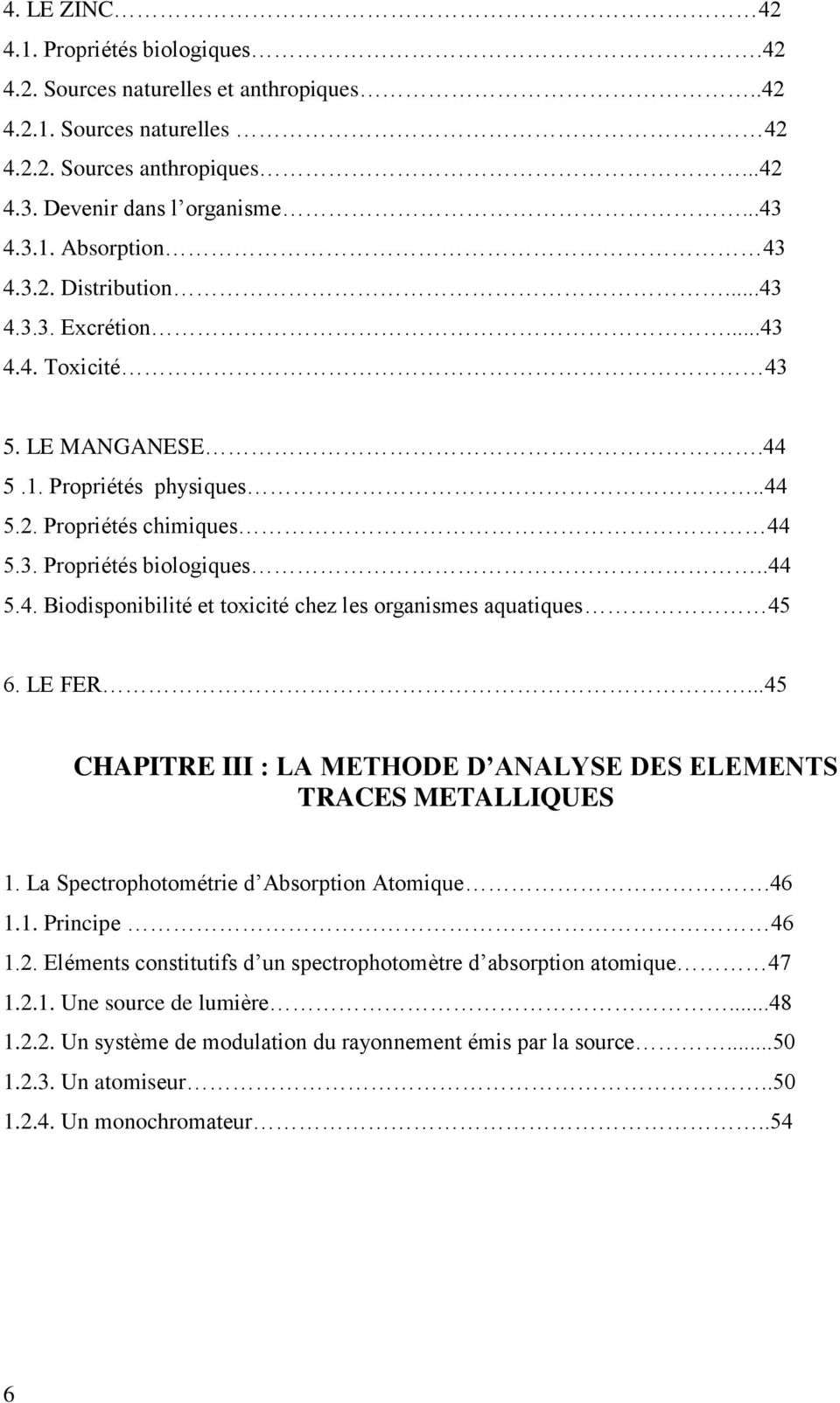 LE FER...45 CHAPITRE III : LA METHODE D ANALYSE DES ELEMENTS TRACES METALLIQUES 1. La Spectrophotométrie d Absorption Atomique.46 1.1. Principe 46 1.2.