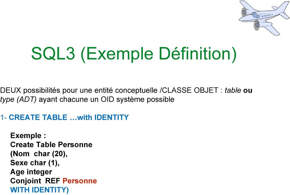 système possible 1- CREATE TABLE with IDENTITY Exemple : Create Table