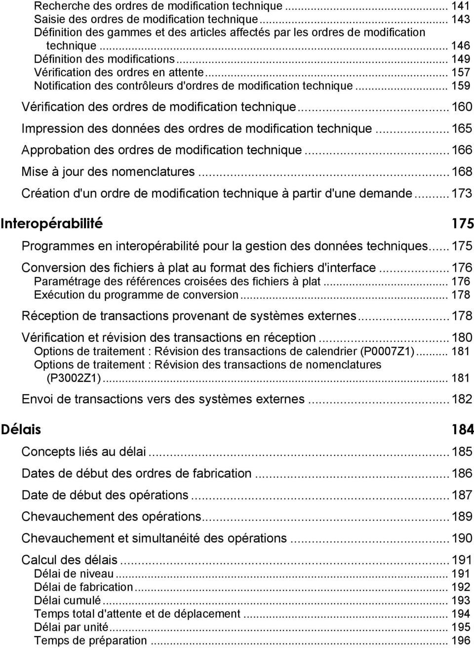 .. 159 Vérification des ordres de modification technique...160 Impression des données des ordres de modification technique...165 Approbation des ordres de modification technique.