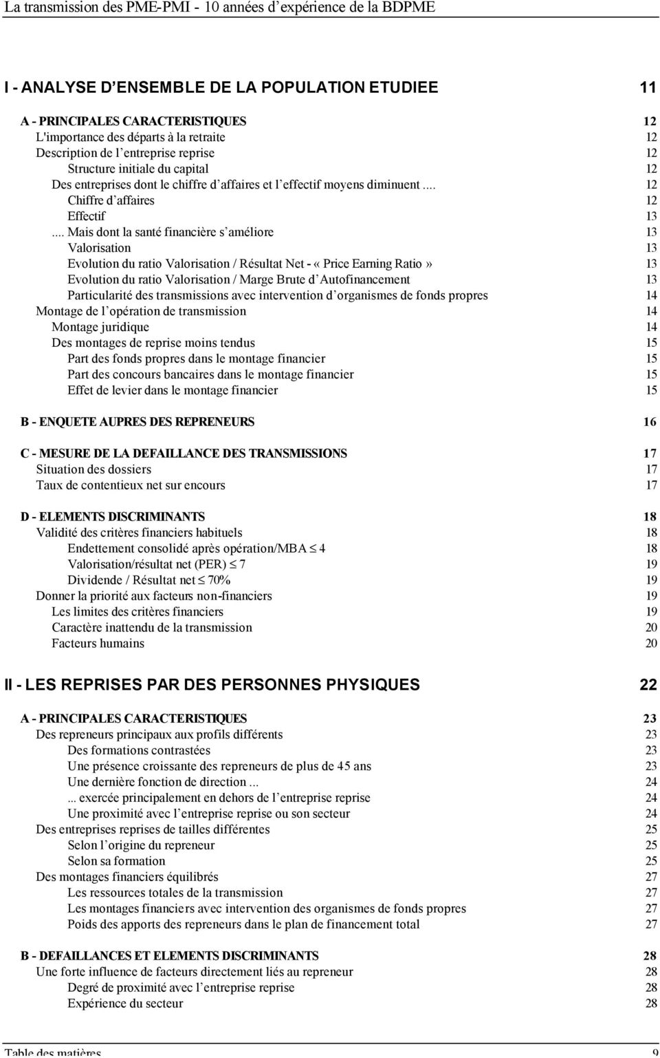 .. Mais dont la santé financière s améliore 13 Valorisation 13 Evolution du ratio Valorisation / Résultat Net - «Price Earning Ratio» 13 Evolution du ratio Valorisation / Marge Brute d