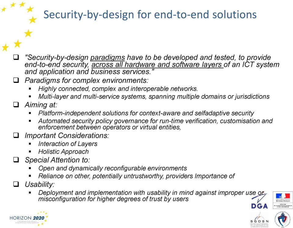 Multi-layer and multi-service systems, spanning multiple domains or jurisdictions Aiming at: Platform-independent solutions for context-aware and selfadaptive security Automated security policy