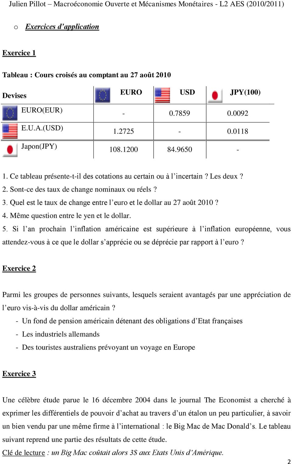 4. Même question entre le yen et le dollar. 5.