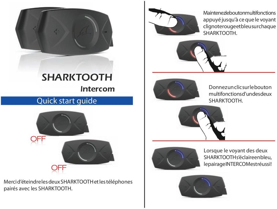 SHARKTOOTH Intercom Quick start guide Donnez un clic sur le bouton multifonctions d un des deux  OFF