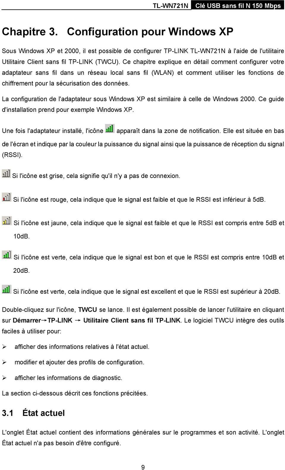La configuration de l'adaptateur sous Windows XP est similaire à celle de Windows 2000. Ce guide d'installation prend pour exemple Windows XP.
