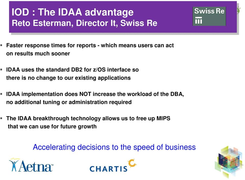IDAA implementation does NOT increase the workload of the DBA, no additional tuning or administration required The IDAA