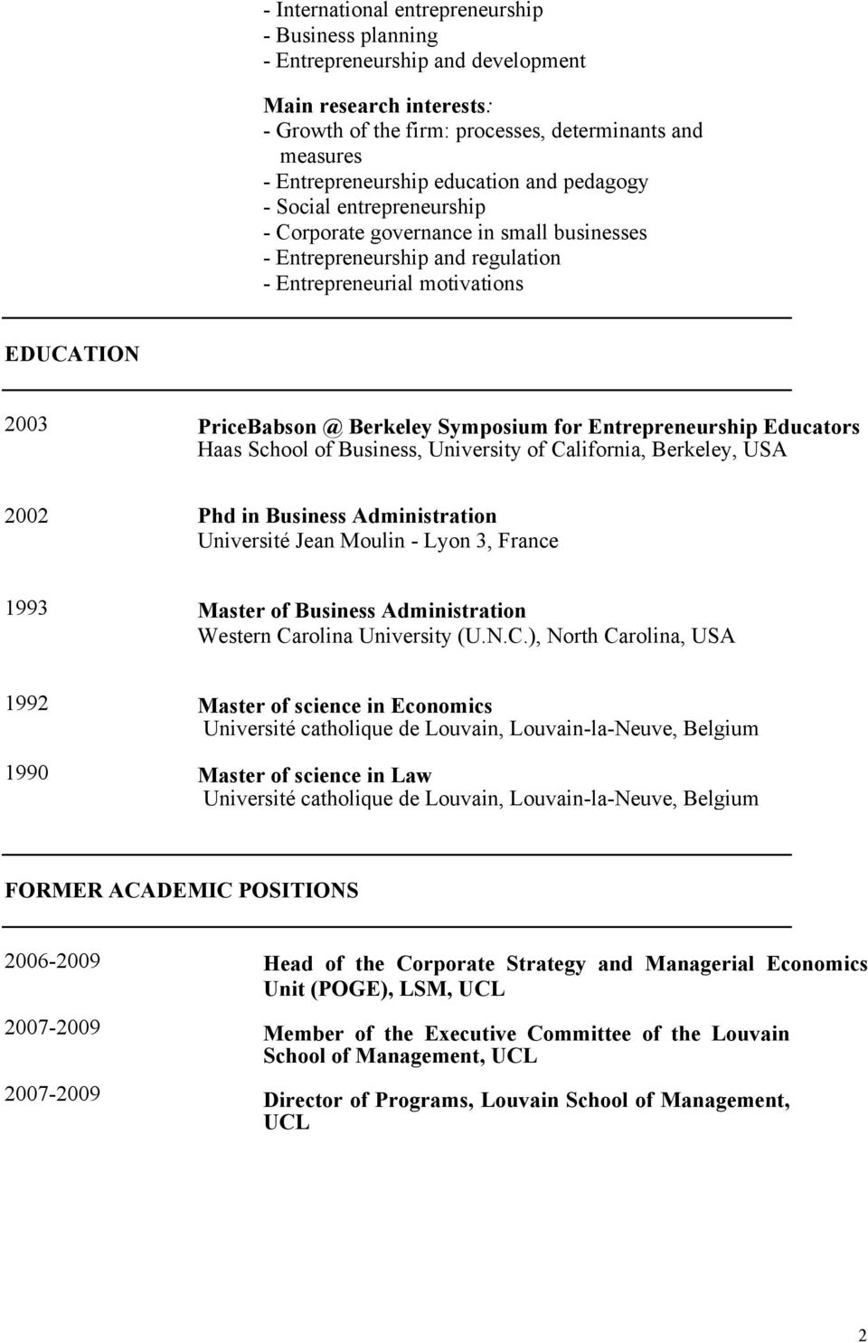 Symposium for Entrepreneurship Educators Haas School of Business, University of California, Berkeley, USA 2002 Phd in Business Administration Université Jean Moulin - Lyon 3, France 1993 Master of