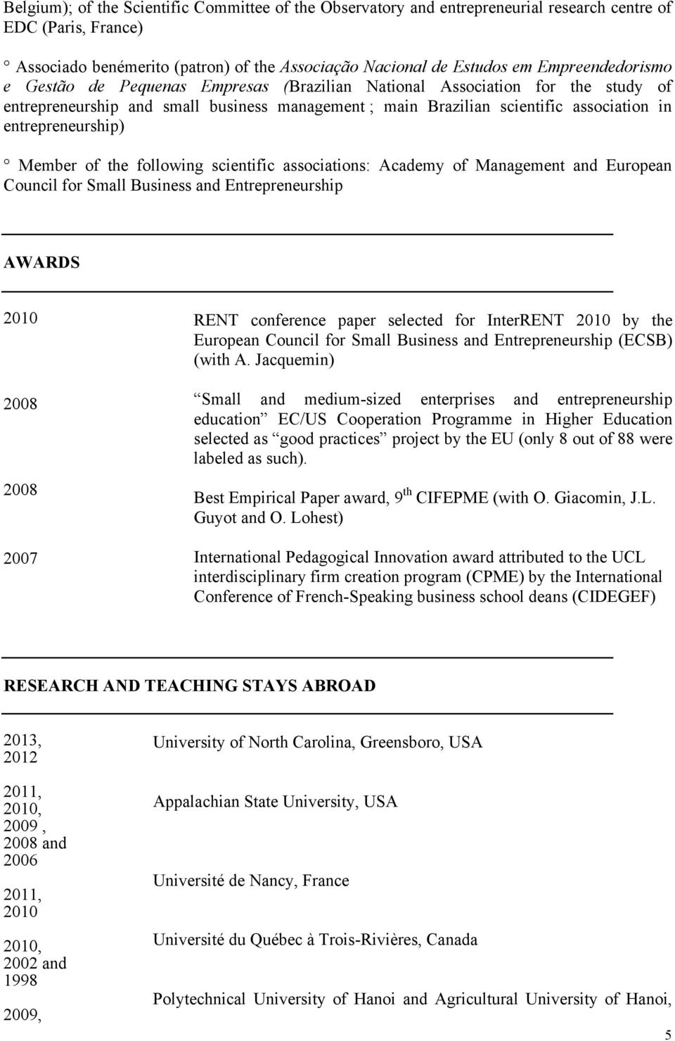 entrepreneurship) Member of the following scientific associations: Academy of Management and European Council for Small Business and Entrepreneurship AWARDS 2007 RENT conference paper selected for
