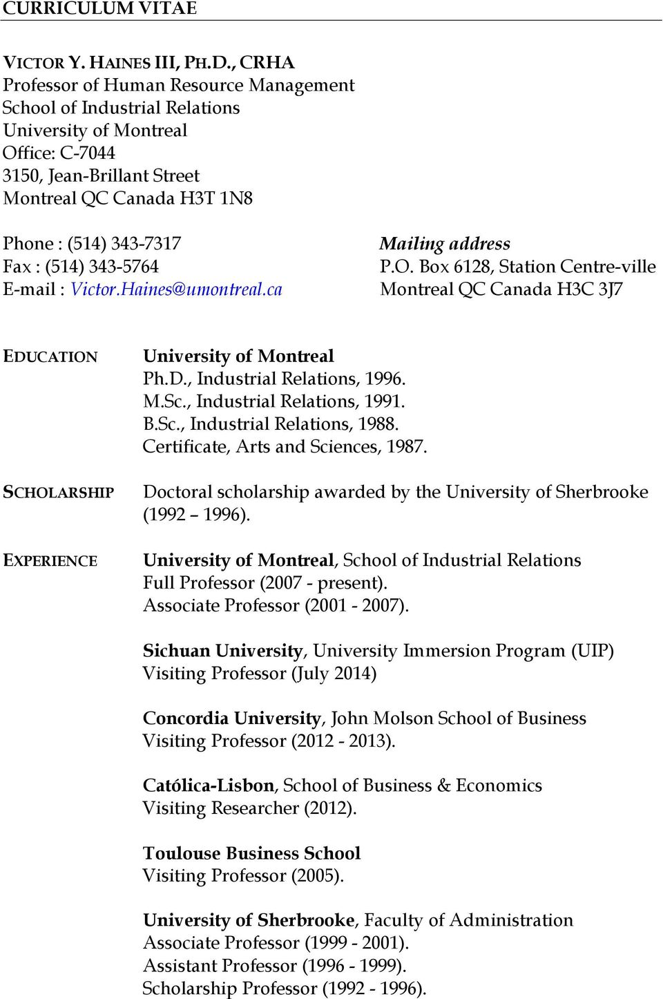 (514) 343-5764 E-mail : Victor.Haines@umontreal.ca Mailing address P.O. Box 6128, Station Centre-ville Montreal QC Canada H3C 3J7 EDUCATION SCHOLARSHIP EXPERIENCE University of Montreal Ph.D., Industrial Relations, 1996.