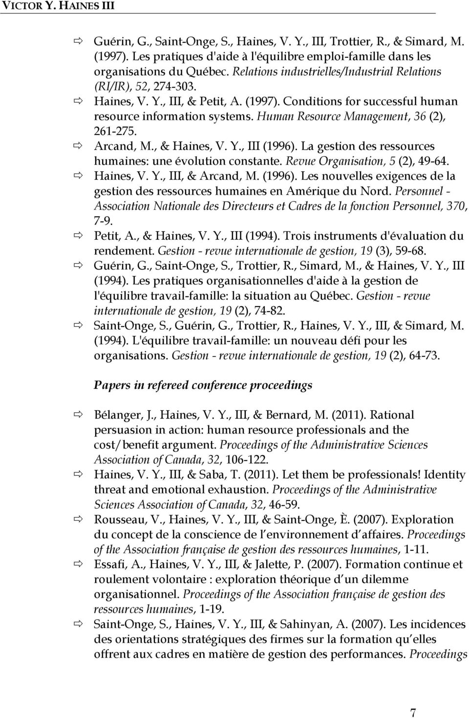 Human Resource Management, 36 (2), 261-275. Arcand, M., & Haines, V. Y., III (1996). La gestion des ressources humaines: une évolution constante. Revue Organisation, 5 (2), 49-64. Haines, V. Y., III, & Arcand, M.