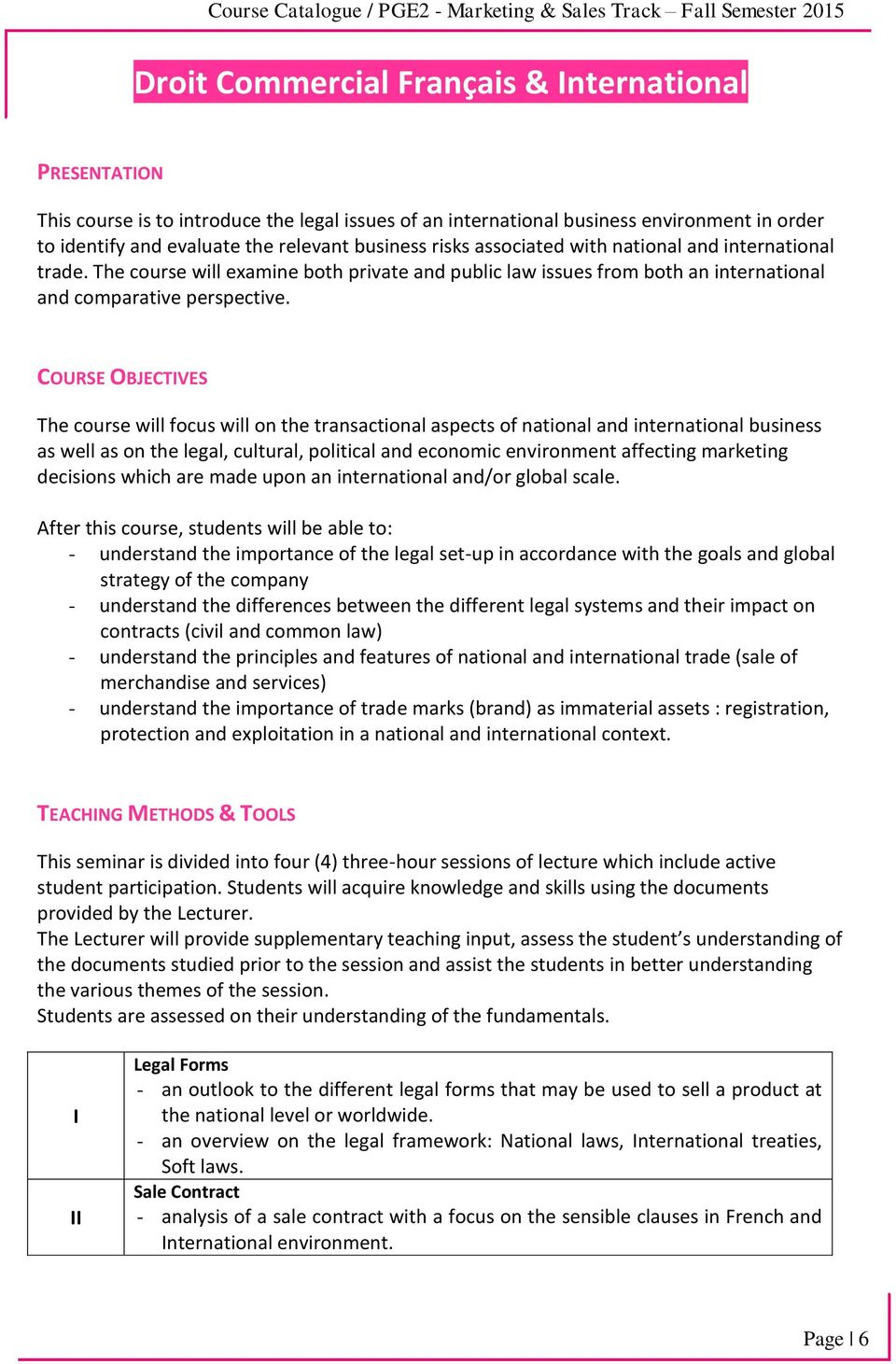 COURSE OBJECTIVES The course will focus will on the transactional aspects of national and international business as well as on the legal, cultural, political and economic environment affecting