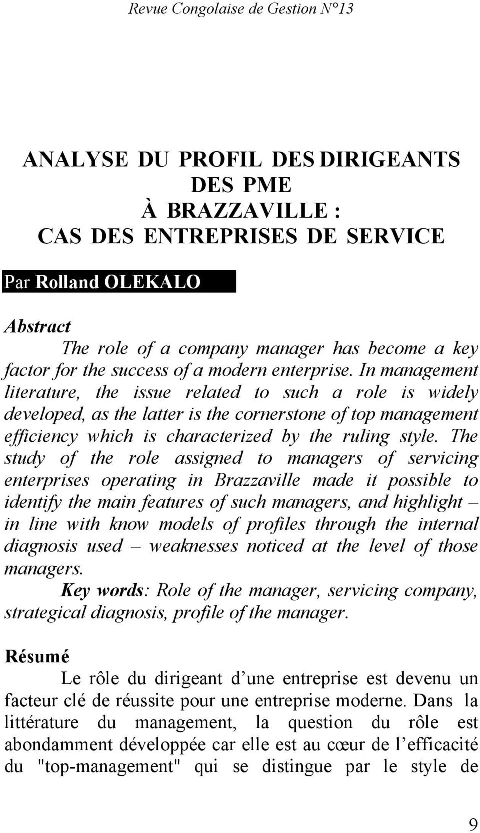 The study of the role assigned to managers of servicing enterprises operating in Brazzaville made it possible to identify the main features of such managers, and highlight in line with know models of
